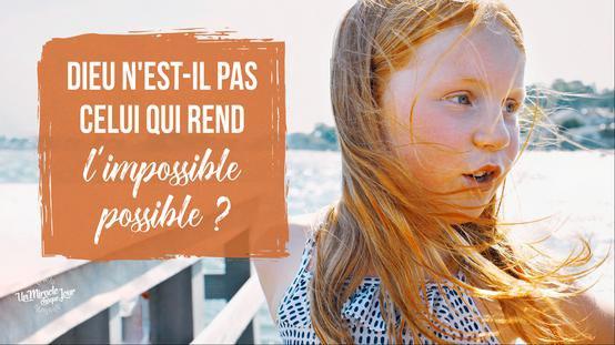 MON AMI(E), DIEU REND L'IMPOSSIBLE POSSIBLE
