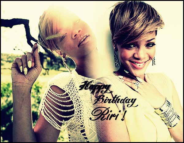 Bon anniversaire Rihanna ♥