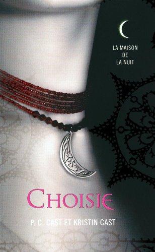La maison de la Nuit Choisie T3 - P.C.Cast & Kristin Cast