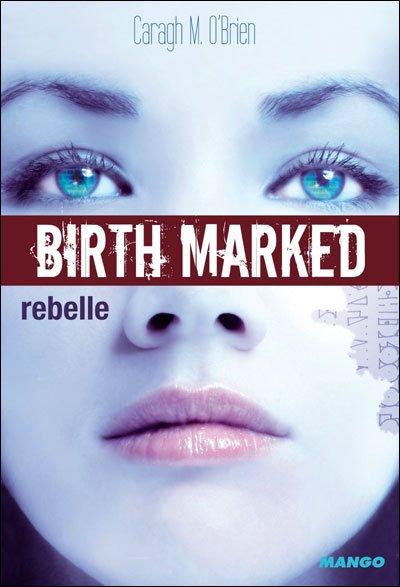Birth Marked Rebelle Tome 1 - Caragh M. O'Brien