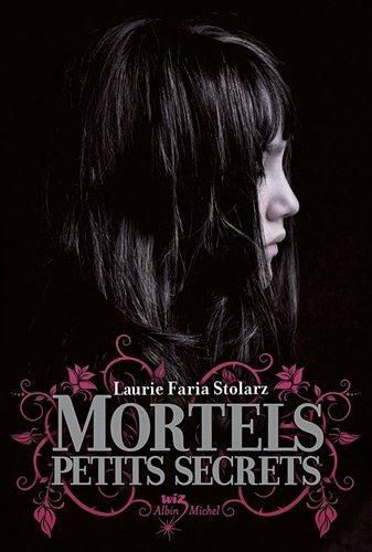 Mortels Petits Secrets - Laurie Faria Stolarz