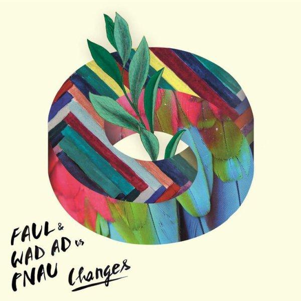 Faul & Wad vs. Pnau  / Changes - Faul & Wad vs. Pnau (2014)