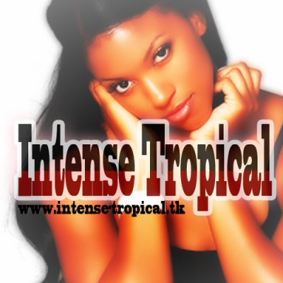 ..ilili..●.* »...Bienvenue sur Intense Tropical...« *.●..ilili..