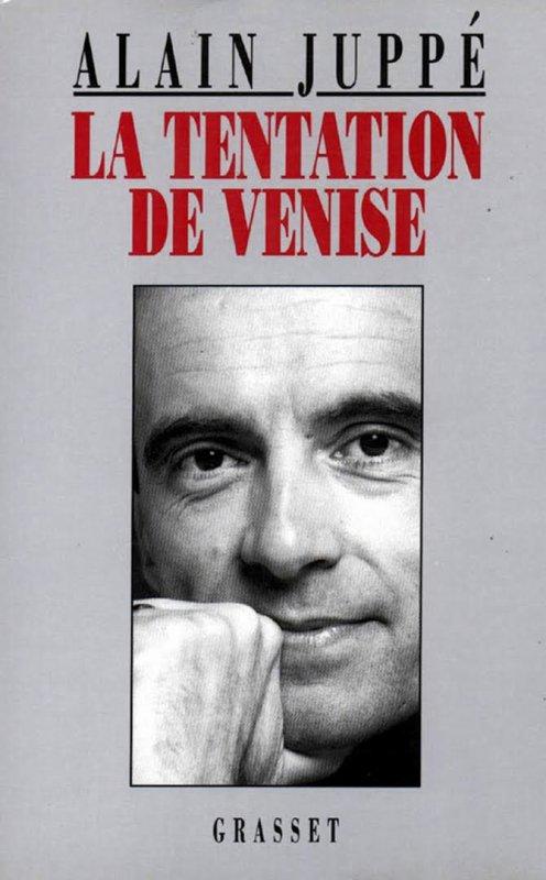 """Spécial """"Alain JUPPÉ - « la Tentation de Venise »"""" - Image n° 1/3 !..."""