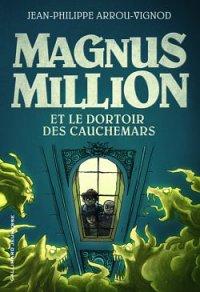 Magnus Million et le dortoir des secret - Jean-Philippe Arrou-Vignod