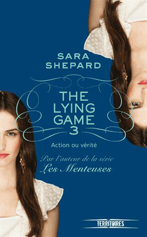 The Lying Game Tome 3 - Action ou Vérité Sara Shepard