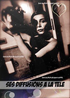 """~ BeautifulxZenatti """"Ses Diffusions A La Télé"""" ~ She's The Perfection ♥"""
