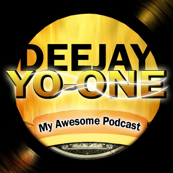 Dj Yo-One - My Awesome Podcast