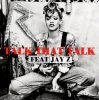 Rihanna feat Jay-Z - Talk That Talk
