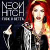 Neon Hitch - Fuck U Betta