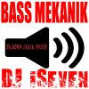Bass mekanik - Bass all day (DJ iSeven reggae bass remix)
