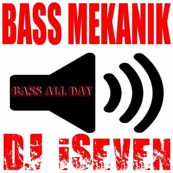 Bass mekanik - Bass all day (DJ iSeven reggae bass remix) (2012)