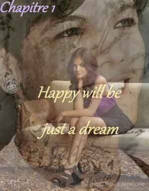 Chapitre 1 : Happy Will Be Just A Dream