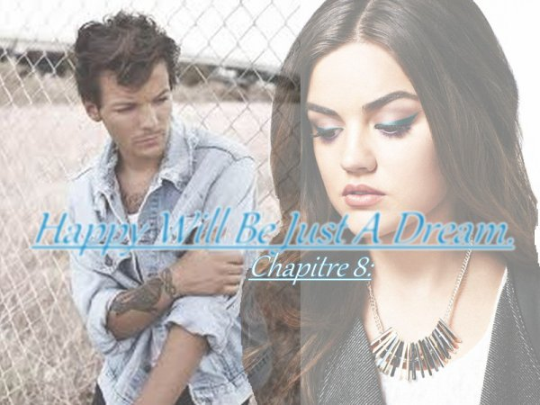 Chapitre 8 : Happy Will Be Just A Dream