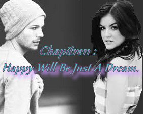 Chapitre 11 : Happy Will Be Just A Dream
