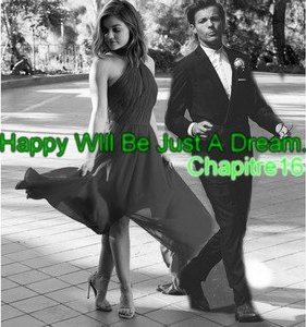 Chapitre 16 : Happy Will Be Just A Dream