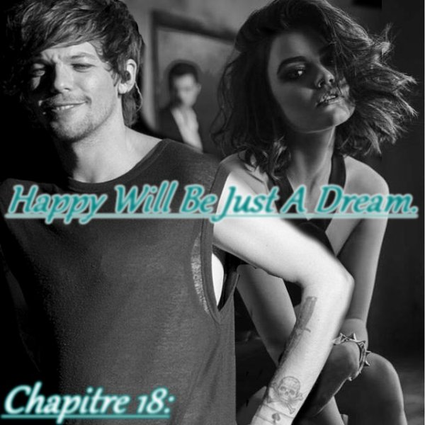 Chapitre 18 : Happy Will Be Just A Dream