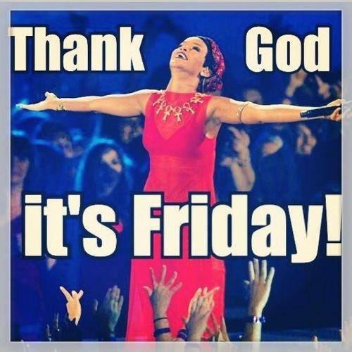 dieu merci,c'est vendredi.  eh bah sa c'est moi :)