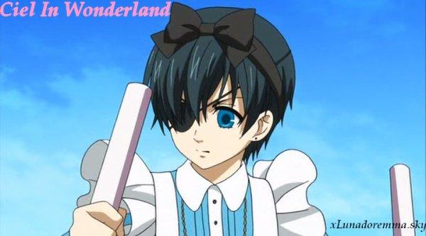 Ciel in Wonderland ~ Ciel au Pays des Merveilles