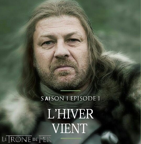 70. Game Of Thrones - Saison 1 - Épisode 1 : L'Hiver Vient  (VO : Winter is Coming) RESUME