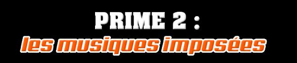 PRIME 2 : LES MUSIQUES IMPOSEES