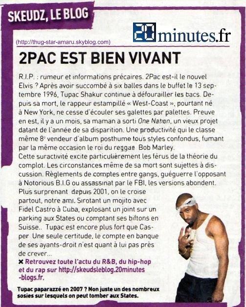 """Le rappeur New-yorkais Tupac Shakur, appelé 2Pac, décé le 13 septembre 1996 à Las Vegas, serait vivant !!!!  Voila un gros buzz qui fait son retour sur le web ... !!!!!  Ce qu'il faut savoir, c'est que 2Pac avait imaginé sa fausse mort, avant la vraie de sorte à gagner plus d'argent ... et que 2Pac sort chaque année depuis 1996 un album """"posthume"""" et continuera jusqu'en 2011 ...  Ses albums posthumes :"""