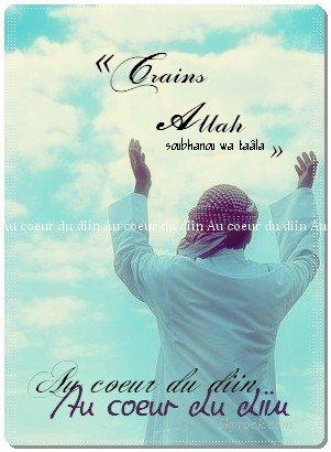 Crains Allah. Certes tu ne Le vois pas, mais Lui te vois.