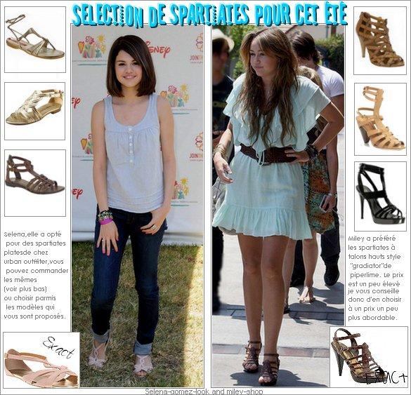 .  Comme    Selena et Miley, adopte les spartiates cet été  !!!   . Cette année encore, les spartiates s'imposent comme l'une des chaussures phares de l'été 2009. Qu'elles soient plates, à talons hauts,  compensés, montantes, basses, cloutées, à bijoux ou  colorées . .   IL ne vous reste plus qu'a trouver votre bonheur ;) .