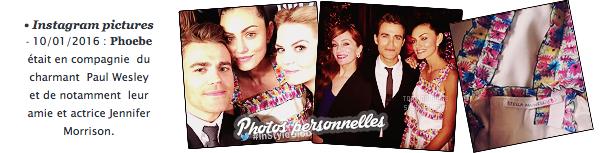 • Apparition publique - 10/01/2016 : Phoebe s'est rendue aux InStyle and Warner Bros Golden Globe Awards. Elle était en compagnie de son boyfriend, Paul Wesley. Aucune photo d'eux deux sur le tapis rouge malheureusement.. Top? Flop?