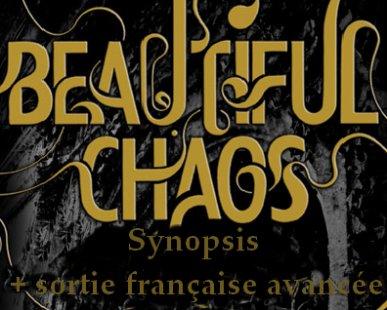Le synopsis de Beautiful Chaos + la sortie française avancée