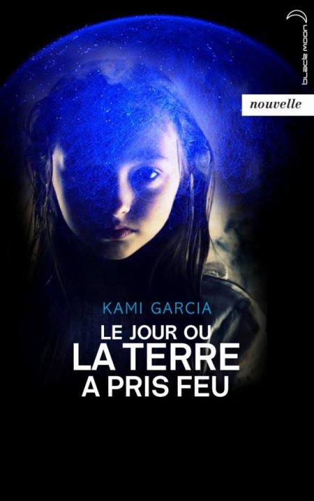 """La nouvelle """"Le jour où la Terre a pris feu"""" de Kami Garcia publiée en France"""