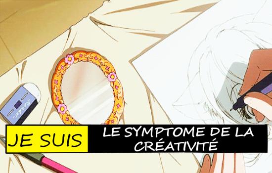 ~ Je Suis Le Symptôme De La Créativité ! ~
