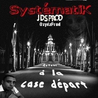 Retour à la case Départ / SystématiK - Trop d'rage, trop d'peine (OxydzProduction) (2013)