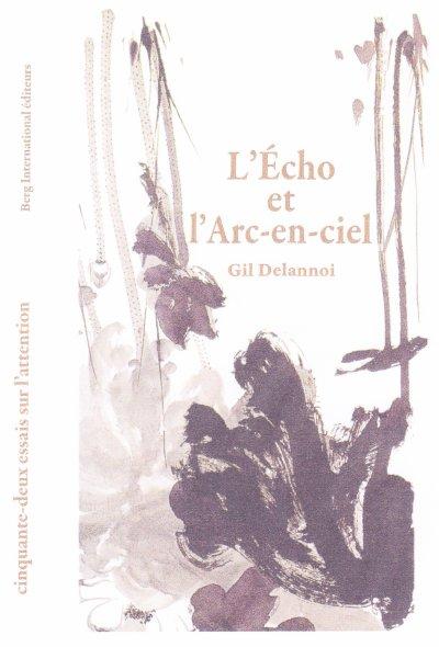 L'écho et l'arc-en-ciel  de Gil Delannoi ! Cet ouvrage sur la poèsie est excellent .... Pensez-y ! Lisez-le ! Lui aussi est mon ami.