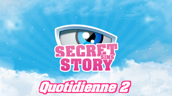 Secret Story Sims S1 - Quotidienne 2 - Partie 1