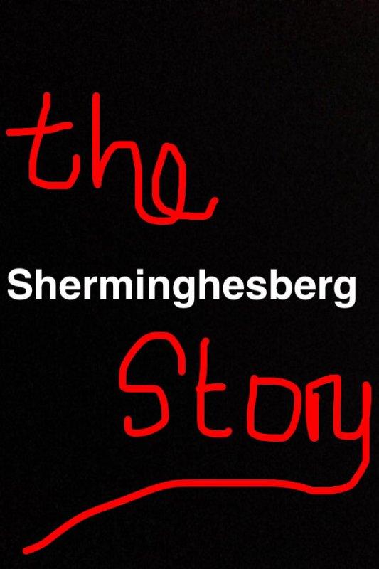 The sherminghesberg Story