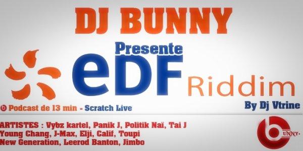 Dj Bunny 2012 - Podcast 13Min EDF RIDDIM ( ARTISTES : Vybz kartel, Panik J, Politik Naï, Tai J, Young Chang, J-Max, Elji, Calif, Toupi, New Generation, Leerod Banton, Jimbo )