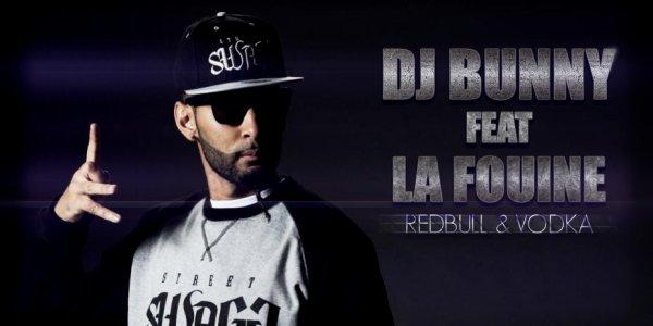 DJ BUNNY Feat. La Fouine - Redbull & Vodka (2013)