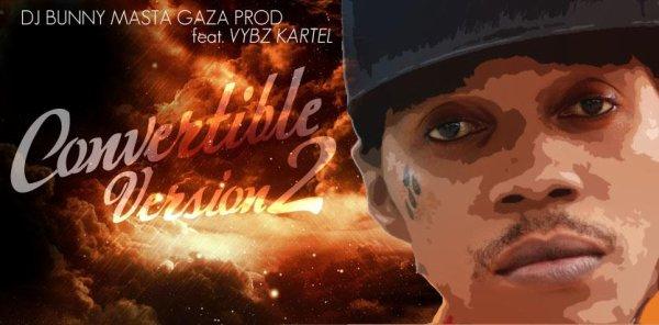DJ BUNNY, MASTA GAZA PROD, VYBZ KARTEL - Convertible VERSION 2 (2013)