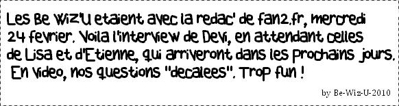 -  Les be wiz'u sur Fan2.fr | Interview EXCLU de Devi.     -