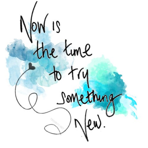 It's time to try something new !