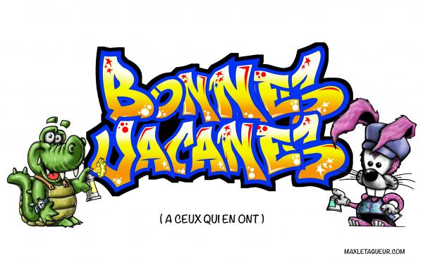 BONNES VACANCES A TOUS !!!!!! :)