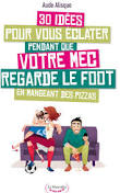 30 IDEES POUR VOUS ECLATER PENDANT QUE VOTRE MEC REGARDE LE FOOT EN MANGEANT DES PIZZAS