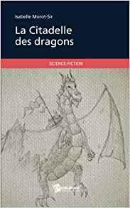 La citadelle des dragons - Isabelle Morot Sir