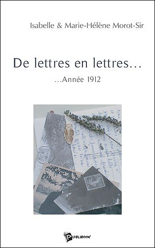 De lettres en lettres (Année 1912) - Isabelle et Marie-Hélène Morot Sir