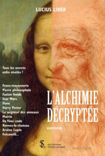 Le livre de l'écrivain Lucius Liber : L'alchimie décryptée.