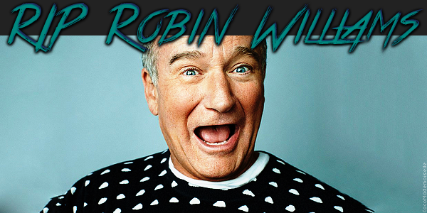 11 Août 2014 - Disparition de Robin Williams - 3ans
