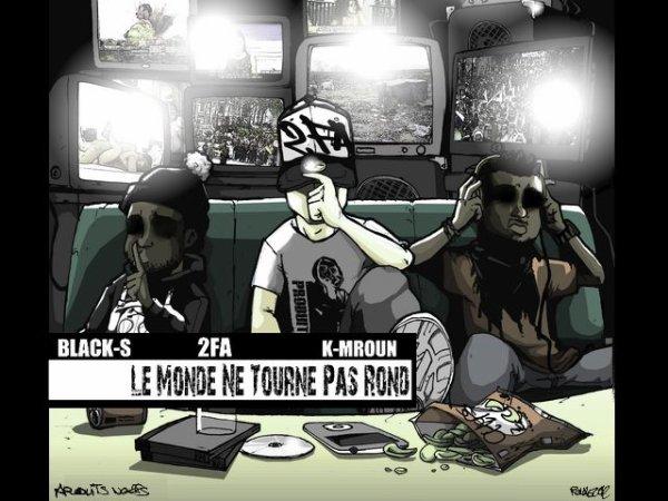 """Black-S feat 2fa et K-mroun """" Le monde ne tourne pas rond """" (2012)"""