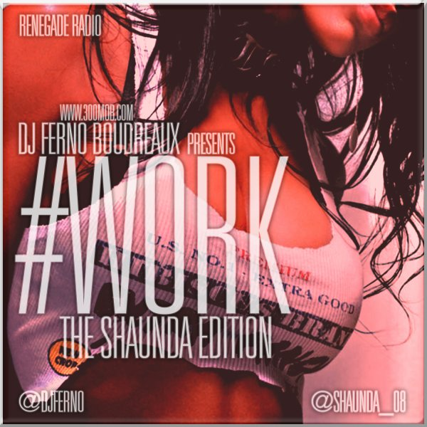 #WORK [The Shaunda Edition] (Mixed by DJ Ferno Boudreaux)