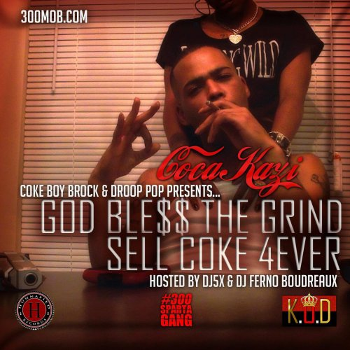 (Tracklisting) Coke Boy Brock & Droop Pop Presents... Coca-Kazi - God Ble$$ The Grind Sell Coke Forever (Hosted by DJ 5X & DJ Ferno Boudreaux)
